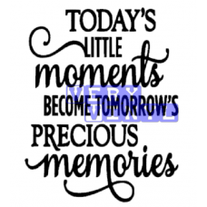 Todays Little Moments Become -- Tomorrows Precious Memories